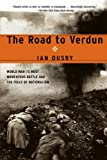 The Road to Verdun: World War I's Most Momentous Battle and the Folly of Nationalism (0385721730) by Ousby, Ian