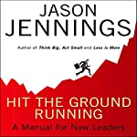 Hit the Ground Running: A Manual for New Leaders | Jason Jennings