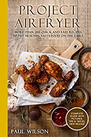 Project AirFryer: More Than 200 Quick and Easy Recipes to Put Healthy, Tasty Food on the Table