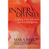 INNER DIVINITY: Crafting Your Life with Sacred Intelligence ~ Mara Bishop