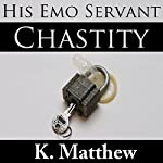 Chastity: His Emo Servant, Part 7 | K Matthew