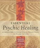 Essential Psychic Healing: A Complete Guide to Healing Yourself, Healing Others, and Healing the Earth (1580911730) by Stein, Diane
