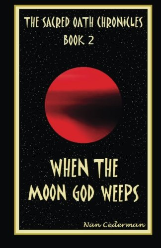 The Sacred Oath Chronicles - Book 2: When the Moon God Weeps (Volume 2)