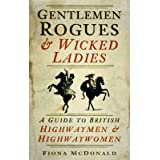 [ GENTLEMEN ROGUES & WICKED LADIES A GUIDE TO BRITISH HIGHWAYMEN & HIGHWAYWOMEN BY MCDONALD, FIONA](AUTHOR)HARDBA...