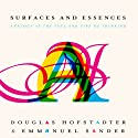 Surfaces and Essences: Analogy as the Fuel and Fire of Thinking (       UNABRIDGED) by Douglas Hofstadter, Emmanuel Sander Narrated by Sean Pratt