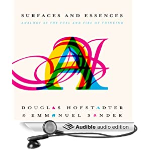 Surfaces and Essences - Analogy as the Fuel and Fire of Thinking - Douglas Hofstadter, Emmanuel Sander