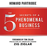 The 5 Secrets of a Phenomenal Business | Howard Partridge