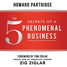 The 5 Secrets of a Phenomenal Business Audiobook by Howard Partridge Narrated by Howard Partridge