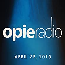 Opie and Jimmy, Mark Normand and Tom Arnold, April 29, 2015  by Opie Radio Narrated by Opie Radio