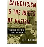 img - for [(Catholicism and the Roots of Nazism: Religious Identity and National Socialism)] [Author: Derek Hastings] published on (December, 2009) book / textbook / text book
