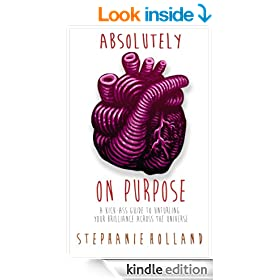 Absolutely on Purpose: A Kick-Ass Guide to Unfurling Your Brilliance Across the Universe