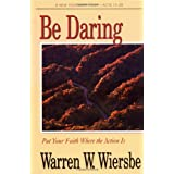 Be Daring (Acts 13-28): Put Your Faith Where the Action Is (The BE Series Commentary) ~ Warren W. Wiersbe