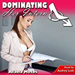 Dominating Her Intern: Dominating Her Man, Book 1 | Alana Melos