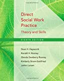 By Dean H. Hepworth Direct Social Work Practice: Theory and Skills (8th Edition)