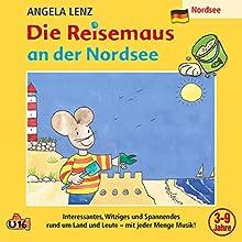 Die Reisemaus an der Nordsee Hörspiel von Angela Lenz Gesprochen von: Angela Lenz