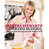 Martha Stewart's Cooking School: Lessons and Recipes for the Home Cook ~ Martha Stewart