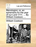 Menologion; or, an ephemeris for the year of our Lord 1711. ... By William Cookson, ...