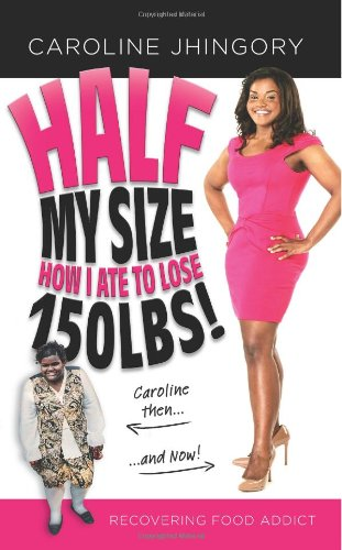 Half My Size: How I Ate To Lose 150Lbs