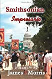 Smithsonian Impresario: A Memoir (0615494323) by Morris, James