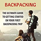 Backpacking: The Ultimate Guide to Getting Started on Your First Backpacking Trip Hörbuch von Timothy S. Morris Gesprochen von: Joe Hempel