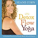 Detox Flow Yoga: A Guided Practice to Purify Body, Mind, and Spirit  by Seane Corn
