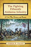The Fighting Fifteenth Alabama Infantry: A Civil War History and Roster