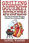 Grilling Gourmet Burgers: The Top 25...