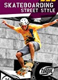 Skateboarding Street Style (Torque Books: Action Sports)