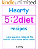 Hearty 5:2 diet recipes: low calorie recipes for breakfast, lunch, dinner, salads, & soup (English Edition)