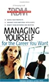 Managing Yourself for the Career You Want (The Results-Driven Manager Series)
