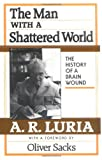 img - for The Man with a Shattered World: The History of a Brain Wound book / textbook / text book