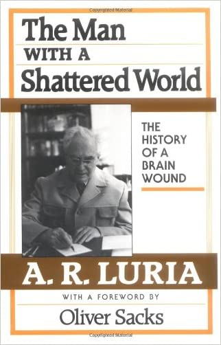 The Man with a Shattered World: The History of a Brain Wound written by Aleksandr R. Luria