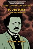 Louis Riel: Tenth Anniversary Edition (1770461302) by Brown, Chester