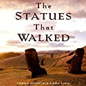 The Statues That Walked: Unraveling the Mystery of Easter Island Audiobook by Terry Hunt, Carl Lipo Narrated by Joe Barrett