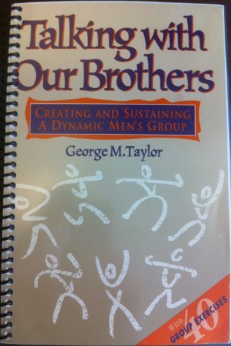 Talking With Our Brothers: Creating and Sustaining a Dynamic Men's Group, Taylor, George M.