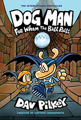 Dog Man For Whom the Ball Rolls From the Creator of Captain Underpants (Dog Man #7) [Pilkey, Dav] (Tapa Dura)
