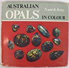 Australian Opals in Colour by N & R. Perry