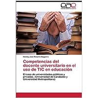 Competencias del docente universitario en el uso de TIC en educación: El caso de universidades públicas y privadas...