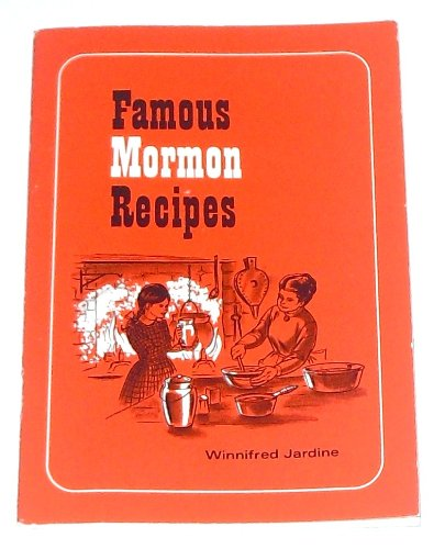 Famous Mormon Recipes: In This Book You Will Find Great All-Time Recipes From The Pioneer Heritage Of The Old West, Modernized By A Present-Day Home Economist ... With Today'S Ingredients In Today'S K