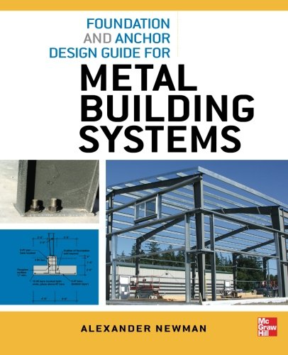 Foundation and Anchor Design Guide for Metal Building Systems (Foundation Engineering Handbook compare prices)