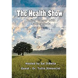 The Health Show - Dr. Tullio Simoncini: Curing Cancer with Baking Soda