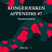 Tropekolonierne (Kongerækken Appendiks 7) | Anders Asbjørn Olling, Hans Erik Havsteen