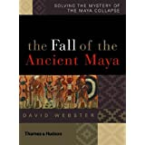 The Fall of the Ancient Maya: Solving the Mystery of the Maya Collapse ~ David L. Webster