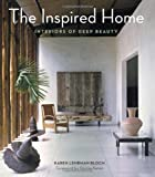img - for The Inspired Home: Interiors of Deep Beauty by Lehrman Bloch, Karen (2013) Hardcover book / textbook / text book