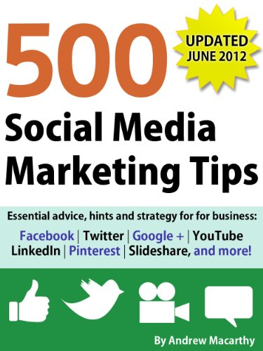500 Social Media Marketing Tips: Essential advice, hints and strategy for business: Facebook, Twitter, Google+, YouTube, LinkedIn, Pinterest, Slideshare, and more!