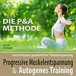 Progressive Muskelentspannung und Autogenes Training (Die P & A Methode): Hochwirksame ganzheitliche Tiefenentspannung | Franziska Diesmann,Torsten Abrolat
