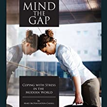 Mind the Gap: Coping with Stress in the Modern World (       UNABRIDGED) by Mary E. McNaughton-Cassill Narrated by Coleen Marlo