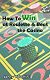 How to win at Roulette & Beat the Casino:Proven Roulette Strategy