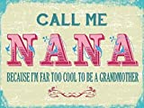 Call me Nana because im far to cool to be a grandmother. Funny. Present idea for birthday or mothers day. For house, home, kitchen etc. Christmans Xmas Gift Medium Metal/Steel Wall Sign
