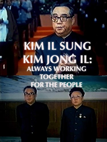 Kim Il-Sung/Kim Jong Il: Always Working Together For The People